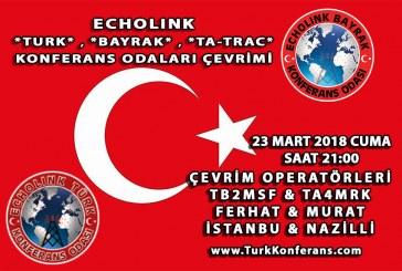 EchoLink Türk, Bayrak, Ta-Trac Konferans Odaları Ortak Telsiz Çevrim Listesi – 23Mart 2018 Cum