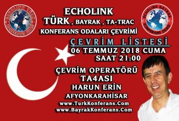 EchoLink Türk, Bayrak, Ta-Trac Konferans Odaları Ortak Telsiz Çevrim Listesi – 06 Temmuz 2018 Cuma